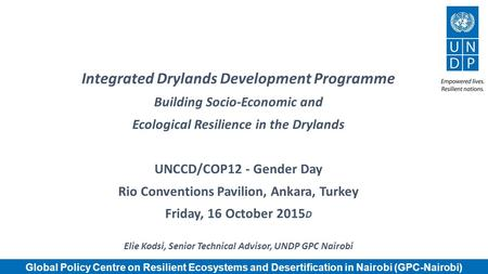 Global Policy Centre on Resilient Ecosystems and Desertification in Nairobi (GPC-Nairobi) Integrated Drylands Development Programme Building Socio-Economic.