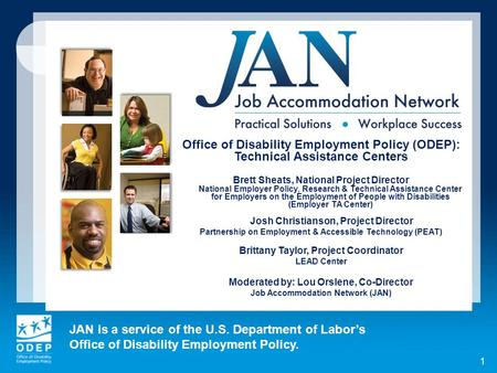 JAN is a service of the U.S. Department of Labor's Office of Disability Employment Policy. 1 Office of Disability Employment Policy (ODEP): Technical Assistance.