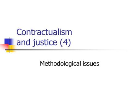 Contractualism and justice (4) Methodological issues.