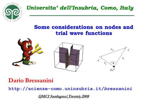 Dario Bressanini QMCI Sardagna (Trento) 2008  Universita' dell'Insubria, Como, Italy Some considerations on.