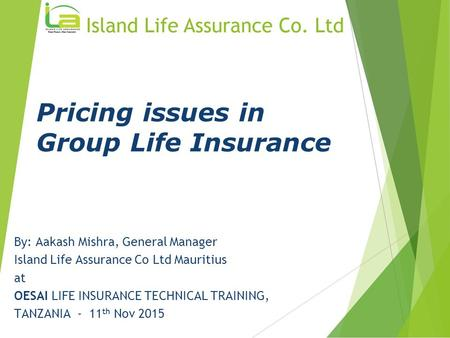By: Aakash Mishra, General Manager Island Life Assurance Co Ltd Mauritius at OESAI LIFE INSURANCE TECHNICAL TRAINING, TANZANIA - 11 th Nov 2015 Pricing.