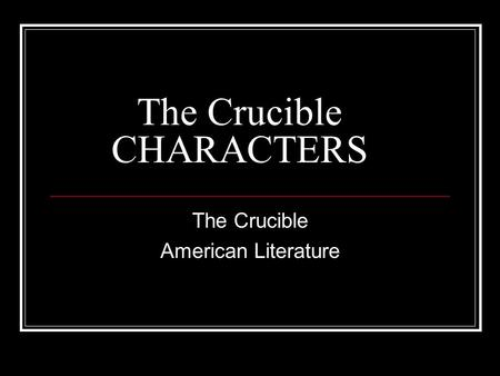 The Crucible CHARACTERS The Crucible American Literature.