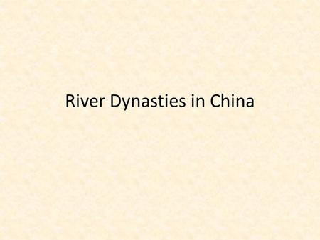River Dynasties in China. Geography Two Rivers: Huang He (Yellow River) in the north, Chang Jiang (Yangtze River) in central China. Talimakan Desert in.