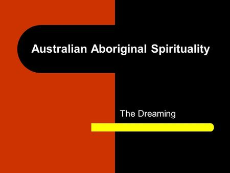 Australian Aboriginal Spirituality The Dreaming. 17/01/2009 Summarised from Spotlight (SOR Prelim) by N. Coleman. Prepared by Adam Frost 2 Origins Aboriginal.
