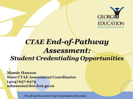 CTAE End-of-Pathway Assessment: Student Credentialing Opportunities Mamie Hanson State CTAE Assessment Coordinator (404) 657-6279