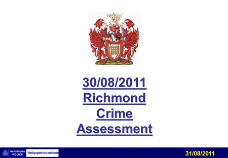 31/08/2011 30/08/2011 Richmond Crime Assessment. 31/08/2011 Tactical Problem – Shed Burglary & Bike Theft Inference – Unknown offender/s are continuing.