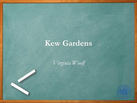 Kew Gardens Virginia Woolf. Outline Author Title Plot Characters Analysis Comments.