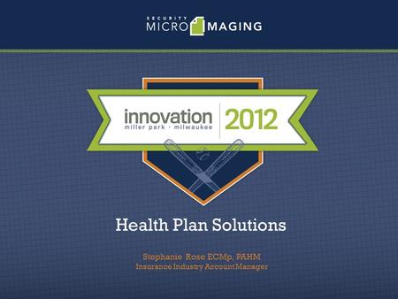 Health Plan Solutions Stephanie Rose ECMp, PAHM Insurance Industry Account Manager.
