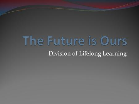 Division of Lifelong Learning. Source: Learning on Demand-Online Education in the United States, 2009; E. Allen & J. SeamanLearning on Demand-Online Education.