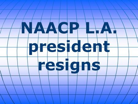 NAACP L.A. president resigns. The NAACP (National Association for the Advancement of Colored People; an African-American civil rights organization in.