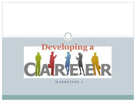MARKETING I Developing a. Agenda/What To Complete: 1. Career Research 2. Resume 3. Electronic Resume Posting 4. Cover Letter 5. Job Application 6. Interview.