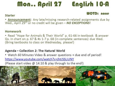 Mon., April 27 English 10-A WOTD: none Starter Announcement: Any late/missing research-related assignments due by Wed., April 29 th or no credit will be.