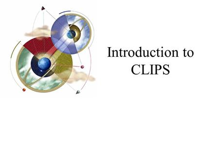 Introduction to CLIPS. Expert Systems: Principles and Programming, Fourth Edition2 What is CLIPS? CLIPS is a multiparadigm programming language that provides.