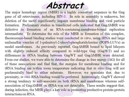 Abstract The major homology region (MHR) is a highly conserved sequence in the Gag gene of all retroviruses, including HIV-1. Its role in assembly is unknown,