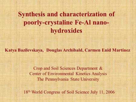 Synthesis and characterization of poorly-crystaline Fe-Al nano- hydroxides Crop and Soil Sciences Department & Center of Environmental Kinetics Analysis.