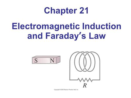 Chapter 21 Electromagnetic Induction and Faraday's Law.
