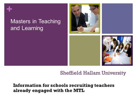 + Sheffield Hallam University Information for schools recruiting teachers already engaged with the MTL Masters in Teaching and Learning.