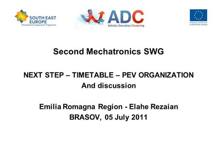 Second Mechatronics SWG NEXT STEP – TIMETABLE – PEV ORGANIZATION And discussion Emilia Romagna Region - Elahe Rezaian BRASOV, 05 July 2011.