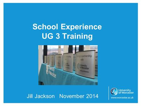 School Experience UG 3 Training Jill Jackson November 2014.