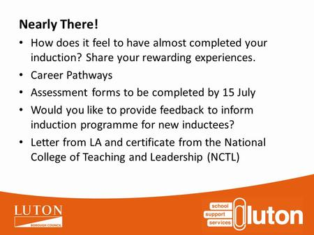 Nearly There! How does it feel to have almost completed your induction? Share your rewarding experiences. Career Pathways Assessment forms to be completed.