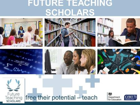 + + + + + free their potential – teach FUTURE TEACHING SCHOLARS.