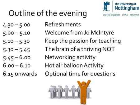 Outline of the evening 4.30 – 5.00 Refreshments 5.00 – 5.10 Welcome from Jo McIntyre 5.10 – 5.30Keep the passion for teaching 5.30 – 5.45The brain of a.