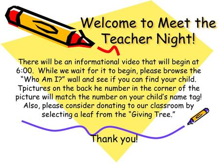 "Welcome to Meet the Teacher Night! There will be an informational video that will begin at 6:00. While we wait for it to begin, please browse the ""Who."