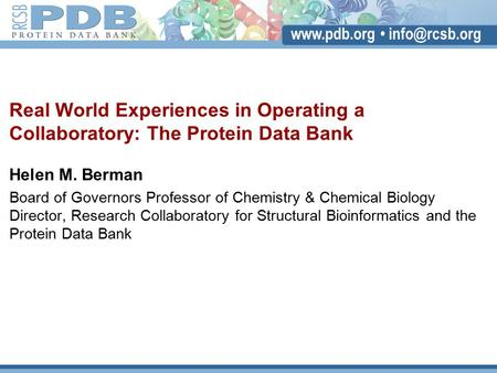 Real World Experiences in Operating a Collaboratory: The Protein Data Bank Helen M. Berman Board of Governors Professor of Chemistry.