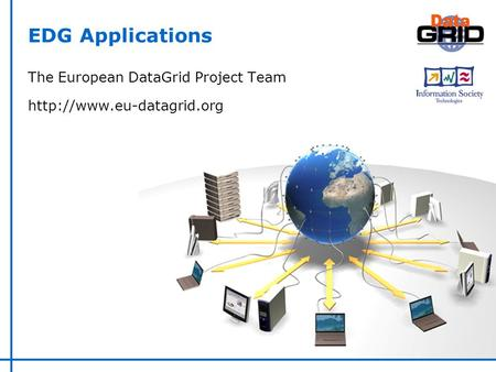 EDG Applications The European DataGrid Project Team
