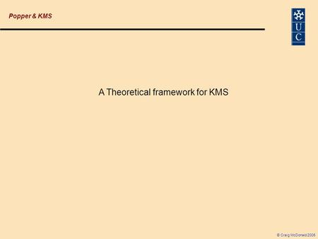 Popper & KMS © Craig McDonald 2005 A Theoretical framework for KMS.
