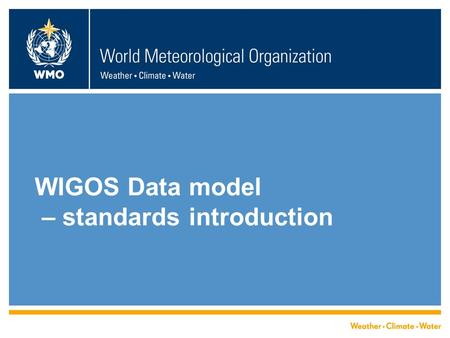 WIGOS Data model – standards introduction. Introduction  This presentation briefly introduces ISO standards for conceptual modelling that provide context.