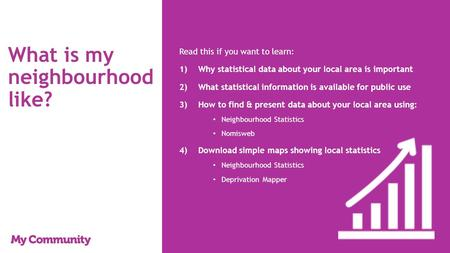 What is my neighbourhood like? Read this if you want to learn: 1)Why statistical data about your local area is important 2)What statistical information.