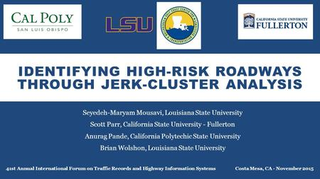 IDENTIFYING HIGH-RISK ROADWAYS THROUGH JERK-CLUSTER ANALYSIS Seyedeh-Maryam Mousavi, Louisiana State University Scott Parr, California State University.