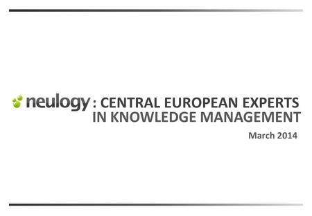 : CENTRAL EUROPEAN EXPERTS IN KNOWLEDGE MANAGEMENT March 2014.