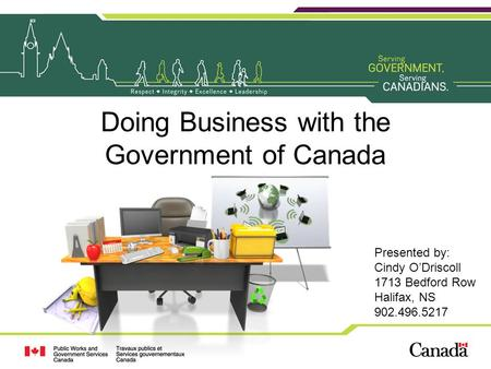 Doing Business with the Government of Canada Presented by: Cindy O'Driscoll 1713 Bedford Row Halifax, NS 902.496.5217.