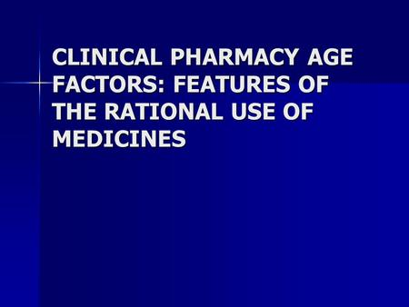 CLINICAL PHARMACY AGE FACTORS: FEATURES OF THE RATIONAL USE OF MEDICINES.