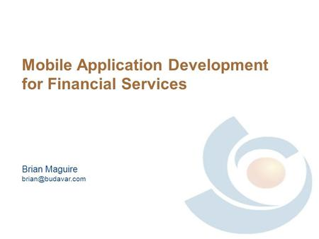 Mobile Application Development for Financial Services Brian Maguire