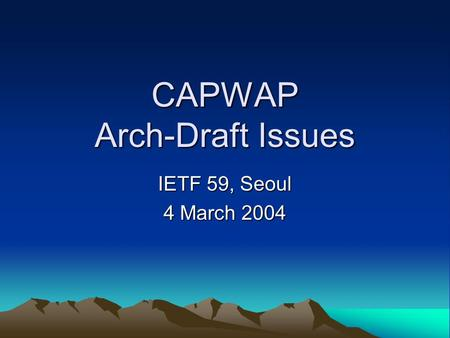 CAPWAP Arch-Draft Issues IETF 59, Seoul 4 March 2004.