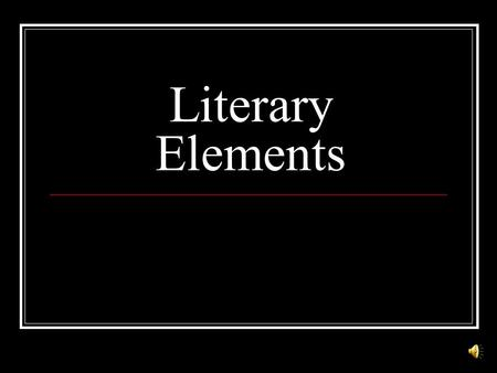 Literary Elements Plot arrangement of events in a story or a play. The plot may be in chronological order or in flashback.