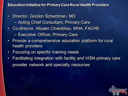 Education Initiative for Primary Care Rural Health Providers Director, Gordon Schectman, MD –Acting Chief Consultant, Primary Care Co-direcror, Miyako.