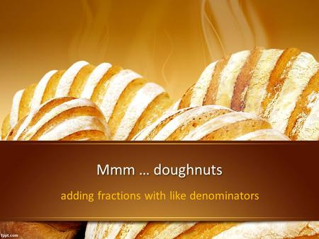 Mmm … doughnuts adding fractions with like denominators.
