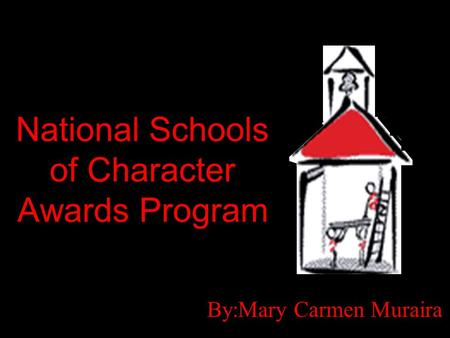 National Schools of Character Awards Program By:Mary Carmen Muraira.