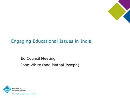 Engaging Educational Issues in India Ed Council Meeting John White (and Mathai Joseph)