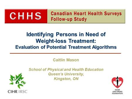 Identifying Persons in Need of Weight-loss Treatment: Evaluation of Potential Treatment Algorithms Caitlin Mason School of Physical and Health Education.