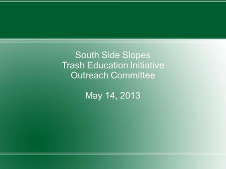 South Side Slopes Trash Education Initiative Outreach Committee May 14, 2013.