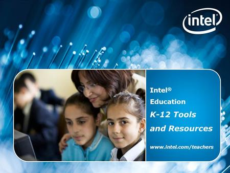 Intel ® Education K-12 Resources Copyright © 2010 Intel Corporation. All rights reserved. Intel, the Intel logo, and the Intel Education Initiative are.