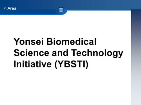 ○ Area Yonsei Biomedical Science and Technology Initiative (YBSTI)
