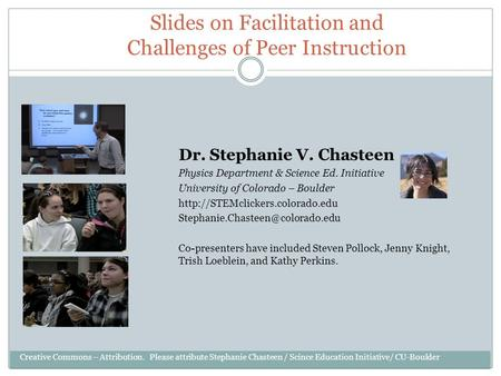 Slides on Facilitation and Challenges of Peer Instruction Dr. Stephanie V. Chasteen Physics Department & Science Ed. Initiative University of Colorado.