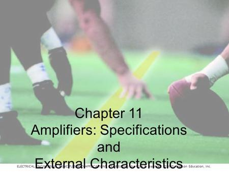 ELECTRICAL ENGINEERING: PRINCIPLES AND APPLICATIONS, Third Edition, by Allan R. Hambley, ©2005 Pearson Education, Inc. Chapter 11 Amplifiers: Specifications.
