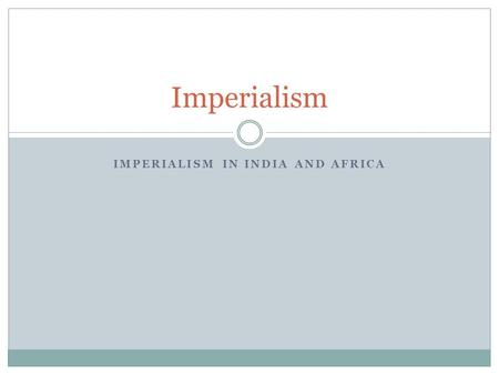 IMPERIALISM IN INDIA AND AFRICA Imperialism. British East India Company Decline of Mughal Empire  British East India Company controlled 3/5 of India.
